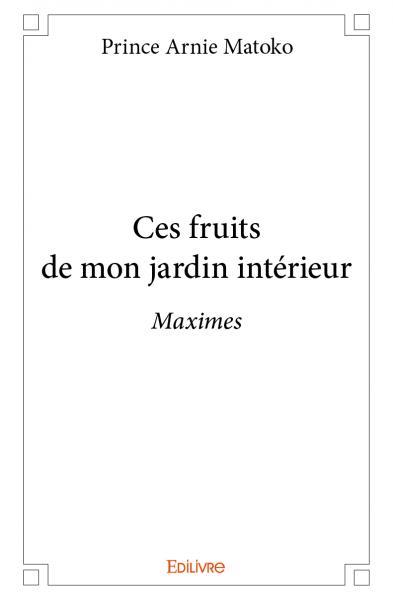 You are currently viewing Critique littéraire: Ces fruits de mon jardin intérieur de Prince Arnie Matoko.